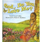God, Do You Love Me? by Karen Lynn Coffee