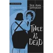 Twice as Dead: Bk. 6 by Sue Ann Jaffarian