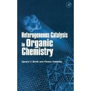 Heterogeneous Catalysis in Organic Chemistry by Gerard V. Smith