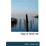 Ways of Wood Folk by William Joseph Long