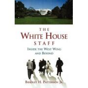 The White House Staff by Jr. Bradley H. Patterson