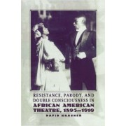 Resistance, Parody and Double Consciousness in African American Theatre, 1895-19 by Na Na