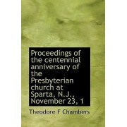 Proceedings of the Centennial Anniversary of the Presbyterian Church at Sparta, N.J., November 23, 1 by Theodore F Chambers