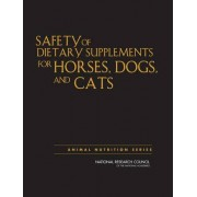 Safety of Dietary Supplements for Horses, Dogs, and Cats by and Cats Dogs Committee on Examining the Safety of Dietary Supplements for Horses