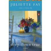 Deep Down True by Juliette Fay