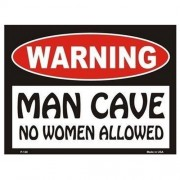 """Sign - Warning Man Cave - No Women Allowed """