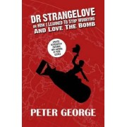 Dr Strangelove or: How I Learned to Stop Worrying and Love the Bomb by Peter George
