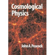Cosmological Physics by J. A. Peacock