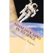Adam Jack Goes in to Space: An Adam Jack Adventure