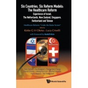 Six Countries, Six Reform Models: The Healthcare Reform Experience Of Israel, The Netherlands, New Zealand, Singapore, Switzerland And Taiwan - Healthcare Reforms Under The Radar Screen by Kieke G. H. Okma