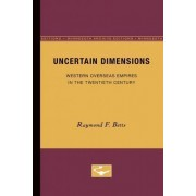 Uncertain Dimensions: Western Overseas Empires in the Twentieth by Raymond F. Betts