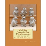 Modelling Figures in Clay. Upright Animals. by Brian Rollins