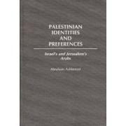 Palestinian Identities and Preferences by Abraham Ashkenasi