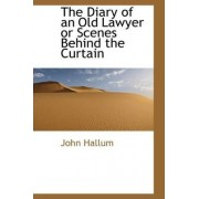 The Diary of an Old Lawyer or Scenes Behind the Curtain by John Hallum