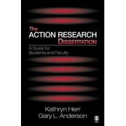 The Action Research Dissertation by Kathryn G. Herr