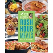 Rose Reisman S Rush Hour Meals: Recipes for the Entire Family