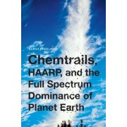 Chemtrails, HAARP, and the Full Spectrum Dominance of Planet Earth by Elana M. Freeland