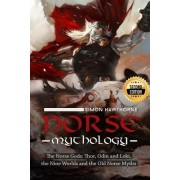 Norse Mythology: The Norse Gods: Thor, Odin and Loki, the Nine Worlds and the Old Norse Myths