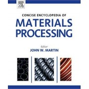 The Concise Encyclopedia of Materials Processing by John Martin