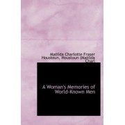 A Woman's Memories of World-Known Men by Houstoun (Mat Charlotte Fraser Houstoun