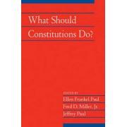 What Should Constitutions Do? by Ellen Frankel Paul