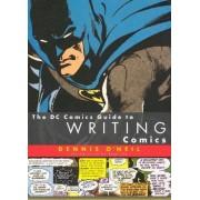 The DC Comics Guide to Writing Comics the DC Comics Guide to Writing Comics by Dennis O'Neil
