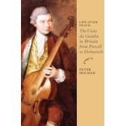 Life After Death: The Viola Da Gamba in Britain from Purcell to Dolmetsch by Professor Peter Holman