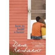 How to Build a House by Dana Reinhardt