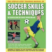 The Step-by-Step Training Manual of Soccer Skills & Techniques by Anness Publishing Ltd