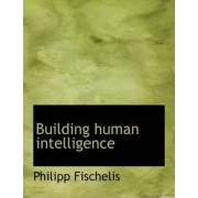 Building Human Intelligence by Philipp Fischelis