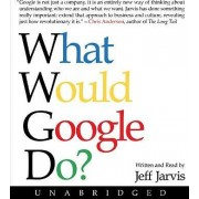 What Would Google Do? Unabridged 10/720 by Jeff Jarvis