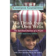 We Drink from Our Own Wells by Gustavo Gutierrez
