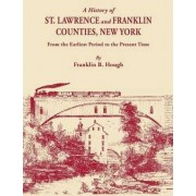 A History of St. Lawrence and Franklin Counties, New York, from the Earliest Period to the Present Time [1853]. a Facsimile Edition with an Added Fo by Franklin Benjamin Hough