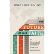 The Future of Our Faith by Ronald J Sider