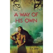 A Way of His Own by Thomas A Dyer