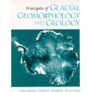 Principles of Glacial Geomorphology and Geology by I. Peter Martini