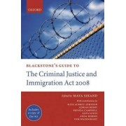 Blackstone's Guide to the Criminal Justice and Immigration Act 2008 2008 by Maya Sikand