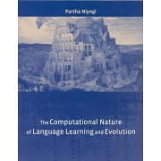 The Computational Nature of Language Learning and Evolution by Partha Niyogi