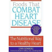Foods That Combat Heart Disease: The Nutritional Way To A Healthy Heart by Lynn Sonberg