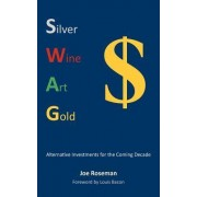 SWAG: Alternative Investments for the Coming Decade by Joe Roseman