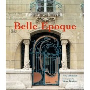 Parisian Architecture of the Belle Epoque by Roy Johnston