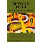 Beyond Fear: A Toltec Guide to Freedom & Joy by Mary Carroll Nelson