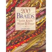 200 Braids to Loop, Knot, Weave & Twist by Jacqui Carey
