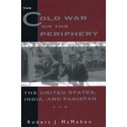 The Cold War on the Periphery by Robert McMahon