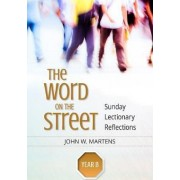 The Word on the Street, Year B by John W. Martens