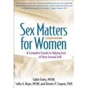 Sex Matters for Women, Second Edition: A Complete Guide to Taking Care of Your Sexual Self, Paperback