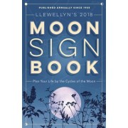 Llewellyn's 2018 Moon Sign Book: Plan Your Life by the Cycles of the Moon
