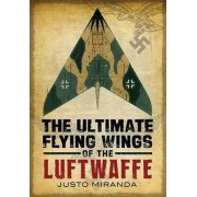 The Ultimate Flying Wings of the Luftwaffe by Justo Miranda