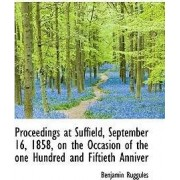 Proceedings at Suffield, September 16, 1858, on the Occasion of the One Hundred and Fiftieth Anniver by Ruggules