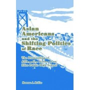 Asian Americans and the Shifting Politics of Race by Rowena Robles